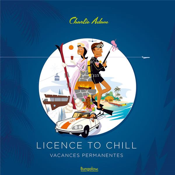 License to chill ; vacances permanentes