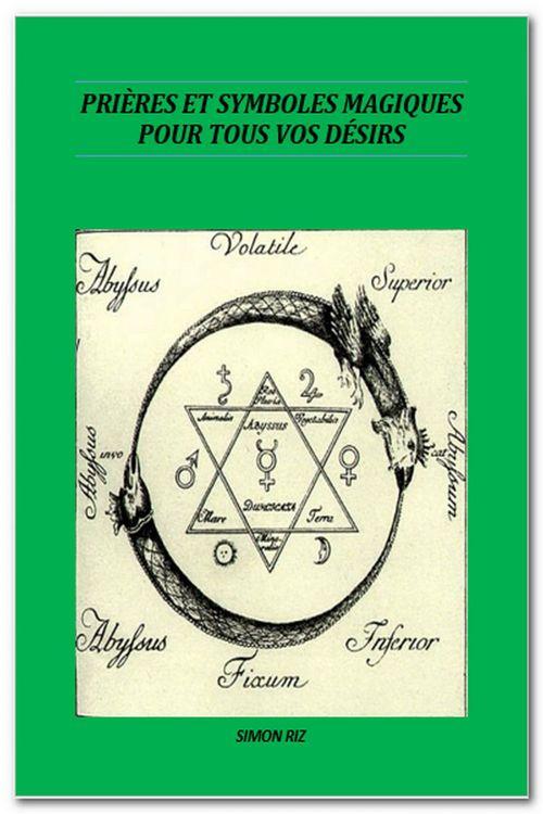 Prières et Symboles magiques pour tous vos désirs