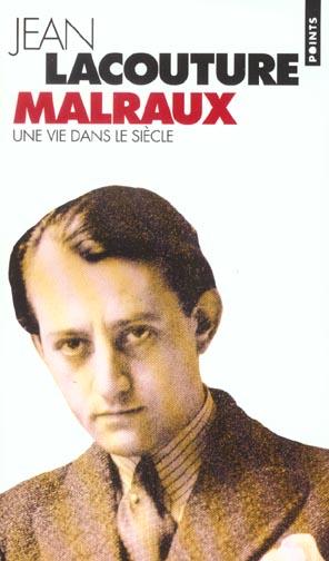 ANDRE MALRAUX, UNE VIE DANS LE SIECLE (1901-1976)