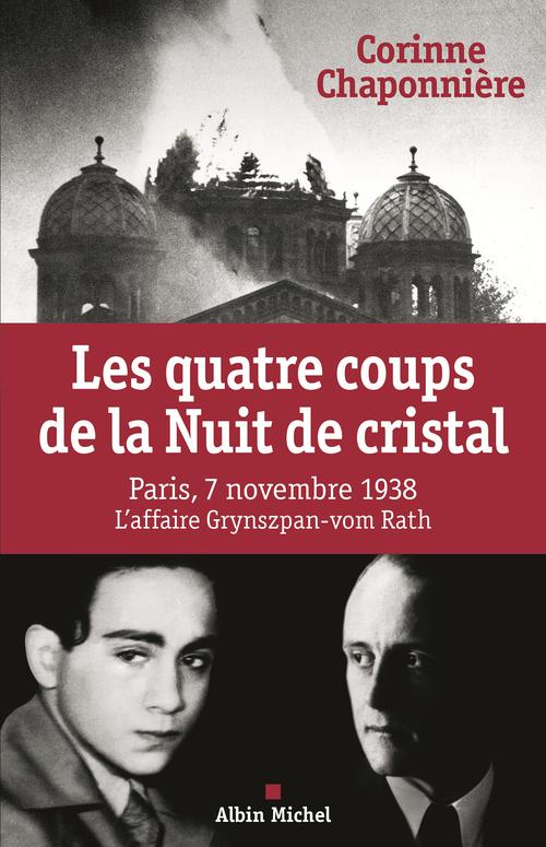 Les quatre coups de la Nuit de Cristal ; l'affaire Grynzpan-vom Rath, 7 novembre 1938