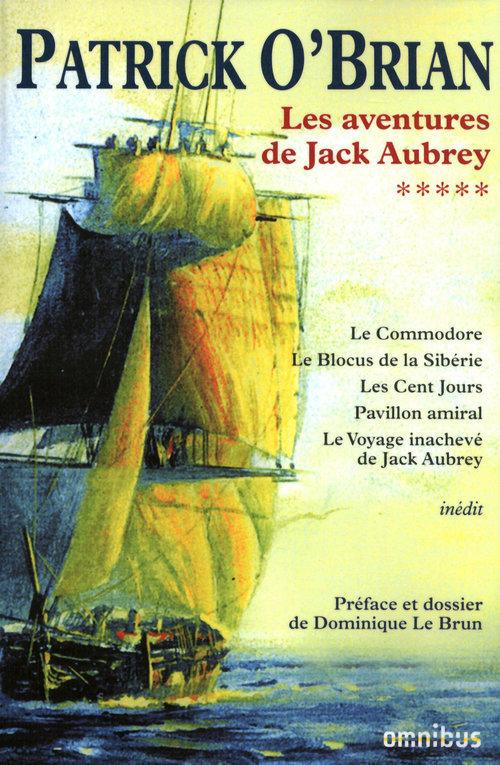 les aventures de Jack Aubrey t.5 ; le commodore; le blocus de la Sibérie; les cent jours ; pavillon amiral ; le voyage inachevé de Jack Aubrey
