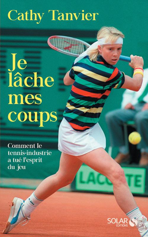 Je lâche mes coups ; comment le tennis-industrie a tué l'esprit du jeu