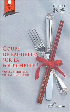 Coups de baguettes sur la fourchette ! - ou les europeens vus par un chinois