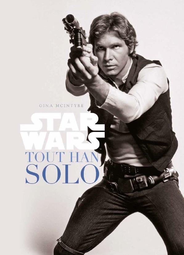 Star Wars ; tout Han Solo