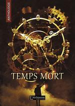 Vente Livre Numérique : Temps Mort : L'Anthologie (recueil complet)  - Cyril Amourette - Lorelei Lenn - Constantin Louvain - Ange Beuque - Achène - Jean-Philippe Dudzia - Elie Bouët - Florent Rigout
