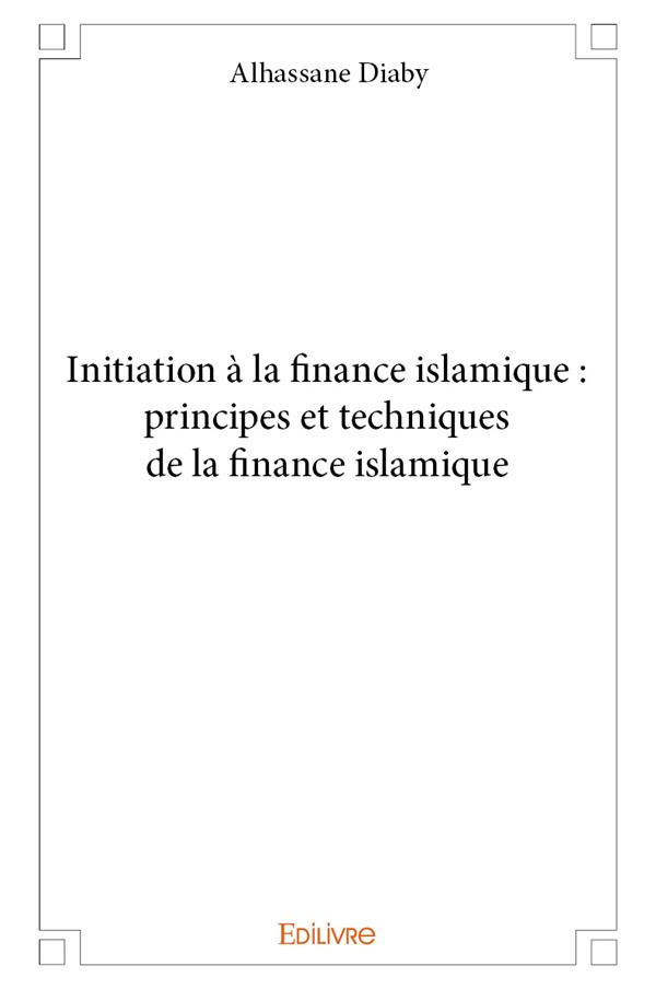 Initiation A La Finance Islamique : Principes Et Techniques De La Finance Islamique