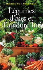 Légumes d'hier et d'aujourd'hui  - Arvy/Gallouin - François Gallouin - Marie-Pierre Arvy