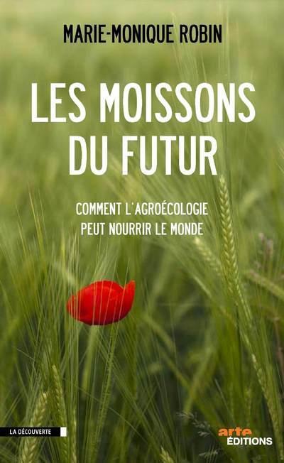 Les moissons du futur ; comment l'agroécologie peut nourrir le monde
