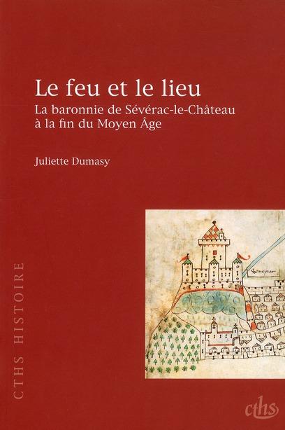 Le feu et le lieu ; la baronnie de Séverac-le-Château à la fin du Moyen-Age