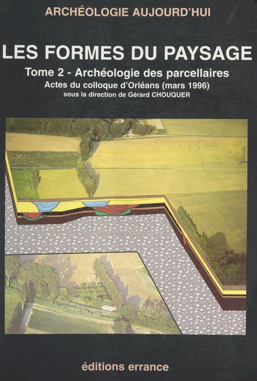 Les formes des paysages (2). Archéologie des parcellaires