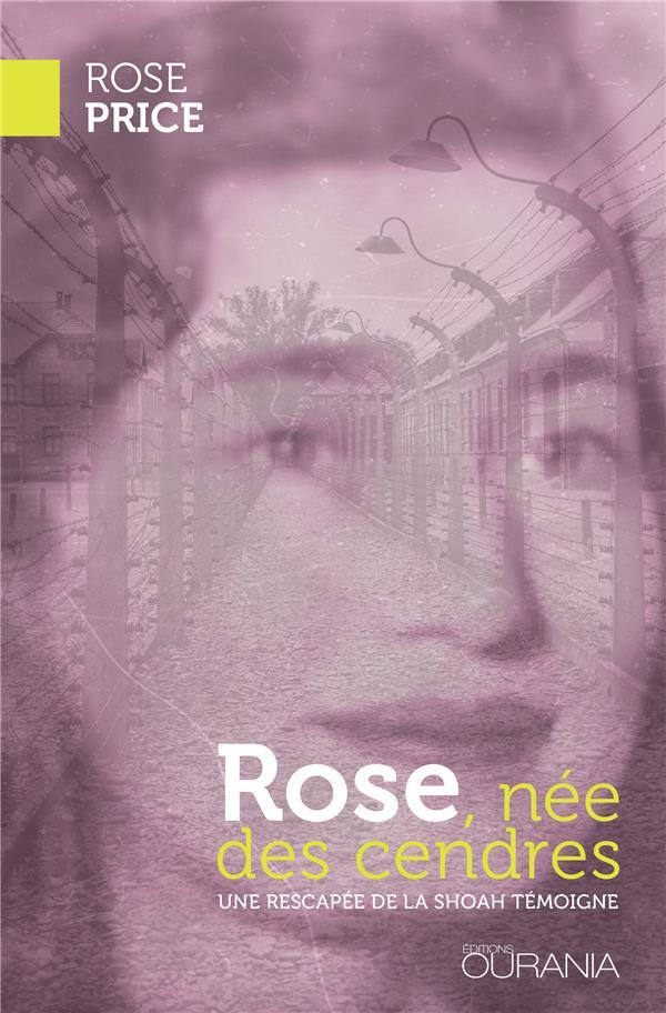Rose, née des cendres ; une rescapée de la Shoah témoigne