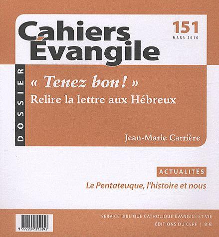 CAHIERS EVANGILE - NUMERO 151 TENEZ BON ! RELIRE LA LETTRE AUX HEBREUX