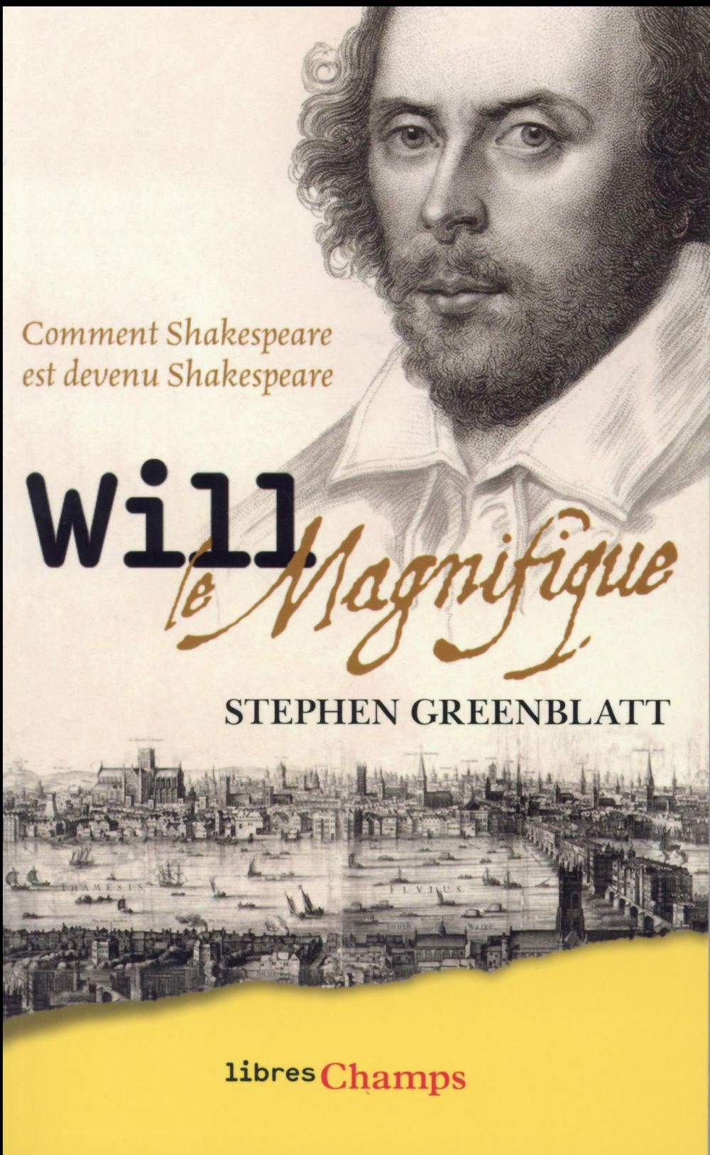 Will le magnifique ; comment Shakespeare est devenu Shakespeare