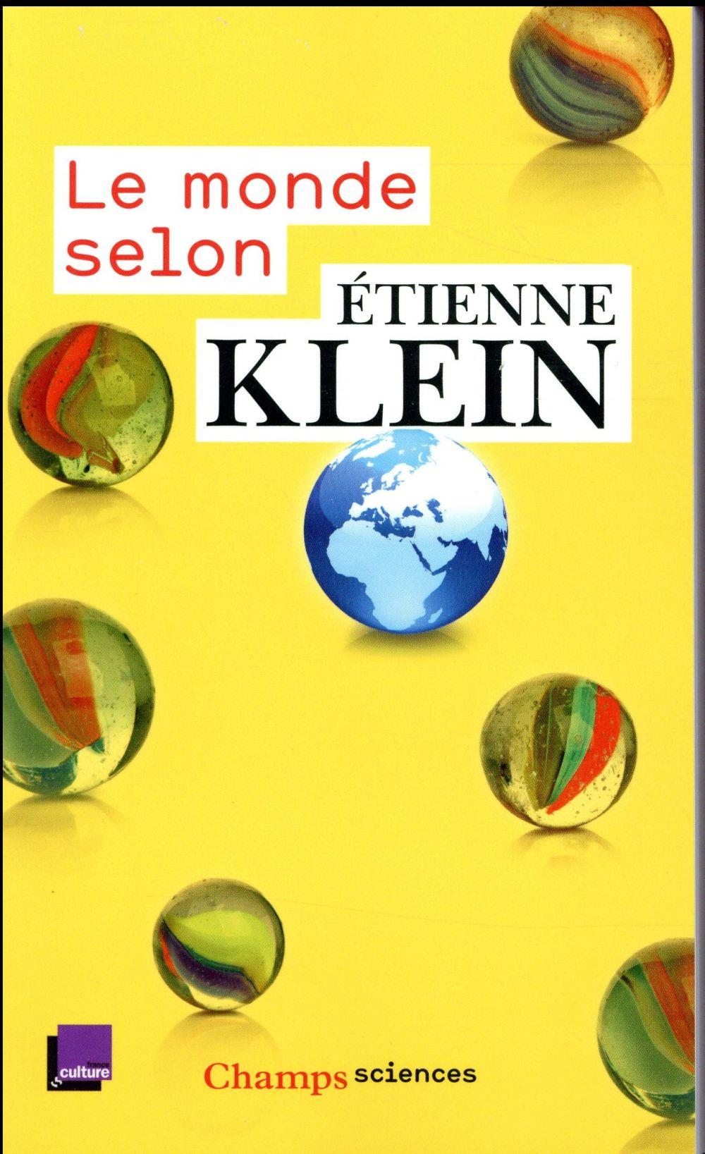 LE MONDE SELON ETIENNE KLEIN - RECUEIL DES CHRONIQUES DIFFUSEES DANS LE CADRE DES  MATINS  DE FRANCE