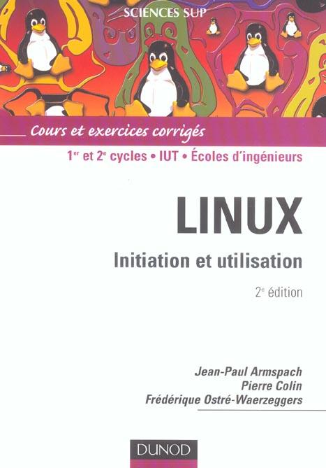 Linux ; Initiation Et Utilisation ; 1er/2eme Cycle/Iut/Ecoles D'Ingenieurs ; Cours Et Exercices Corriges (2e Edition)