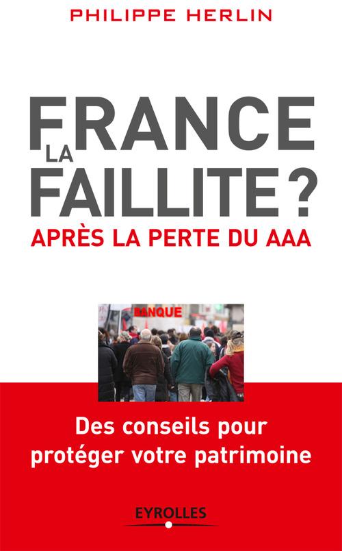 France, la faillite ? après la perte du AAA ; des conseils pour protéger votre patrimoine