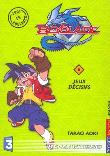 Beyblade T.5 ; jeux decisifs