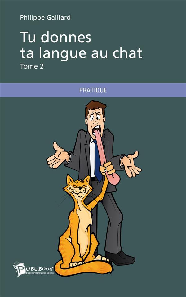 Tu donnes ta langue au chat t.2