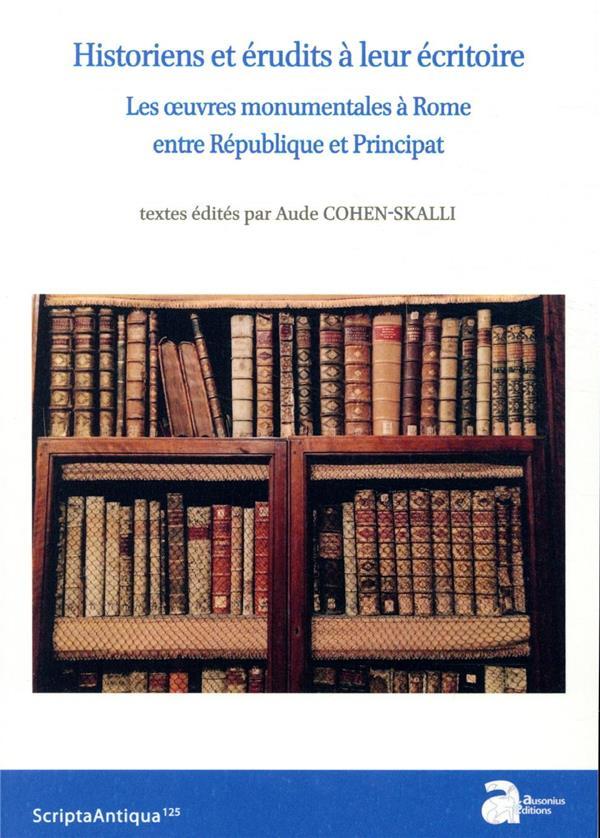Historiens et érudits à leur écritoire ; les oeuvres monumentales à Rome entre République et Principat