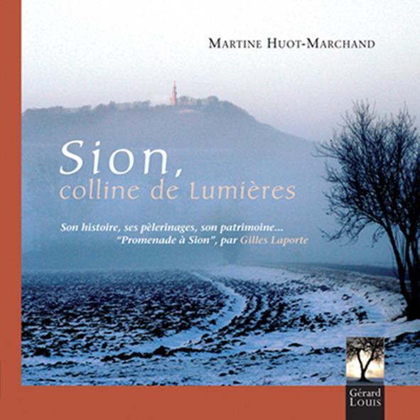 Sion, colline de lumières ; son histoire, ses pèlerinages, son patrimoine...
