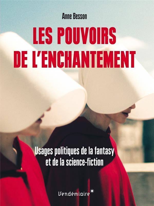 Les pouvoirs de l'enchantement ; usages politiques de la fantasy et de la science-fiction