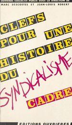 Vente EBooks : Clefs pour une histoire du syndicalisme cadre  - Jean-Louis Robert - Marc Descotes