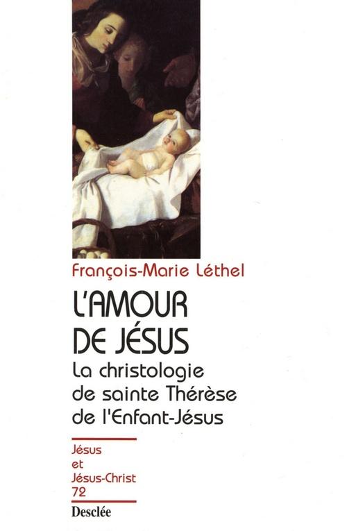 L'amour de Jésus ; la christologie de Sainte Thérèse de l'Enfant-Jésus