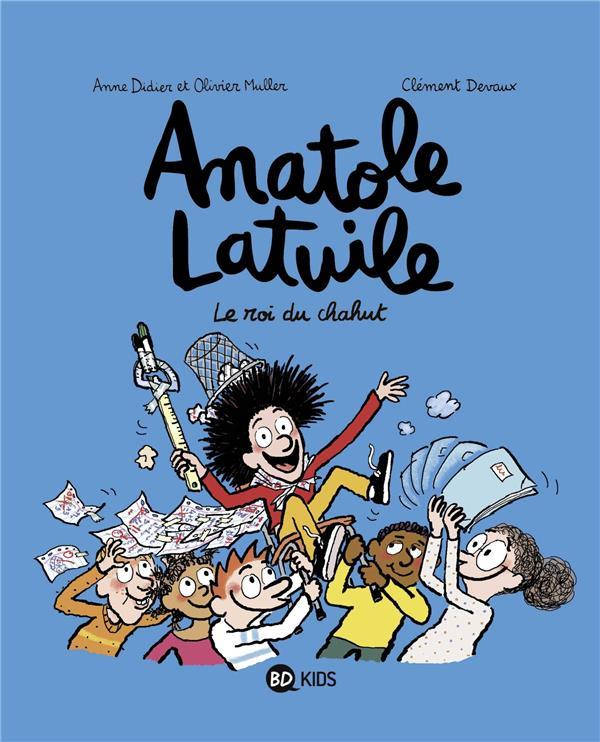 Devaux Clément - ANATOLE LATUILE T.8  -  LE ROI DU CHAHUT