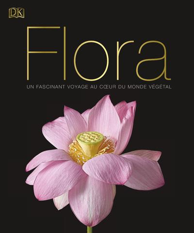 flora ; un fascinant voyage au coeur du monde végétal