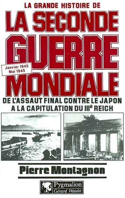 La grande histoire de la seconde guerre mondiale - t08 - janvier 1945-mai 1945 : de l'assaut final c