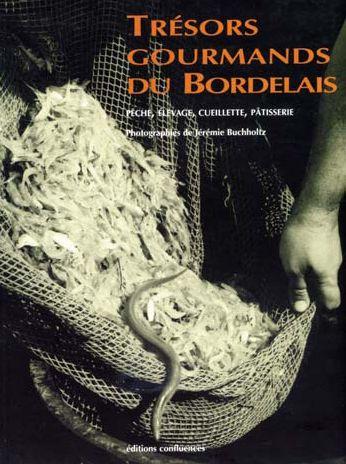 Trésors gourmands du Bordelais ; pêche, élevage, cueillette, pâtisserie