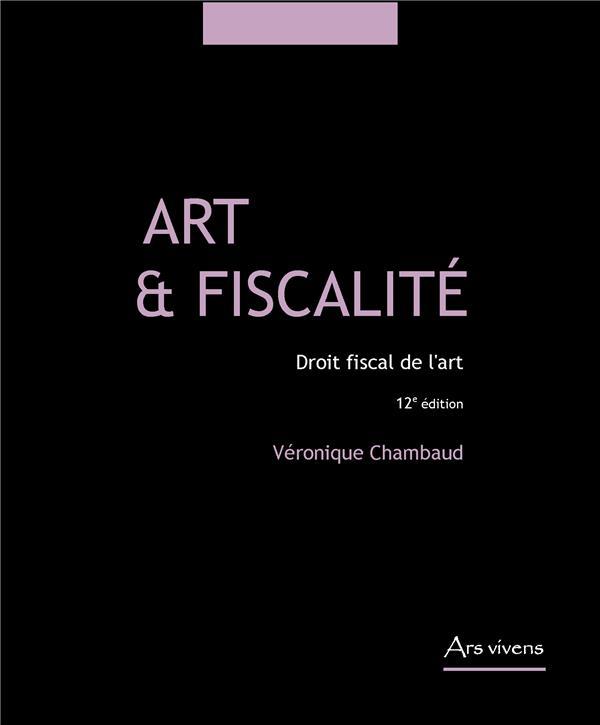 Art et fiscalité ; droit fiscal de l'art (12e édition)
