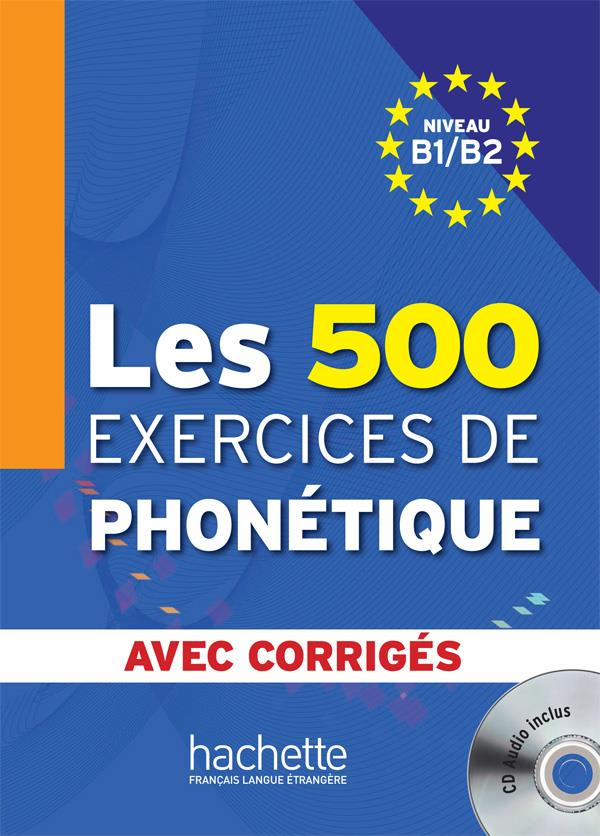 Les 500 exercices de phonétique ; b1>b2 ; livre + corriges integrés + cd audio mp3