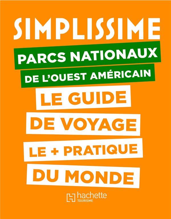 Simplissime parcs nationaux ouest américain ; le guide de voyage le + pratique du monde