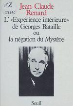 Vente Livre Numérique : L'Expérience intérieure de Georges Bataille ou la Négation du mystère  - Jean-Claude RENARD