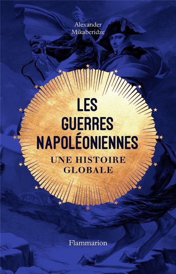 Les guerres napoléoniennes ; une histoire globale