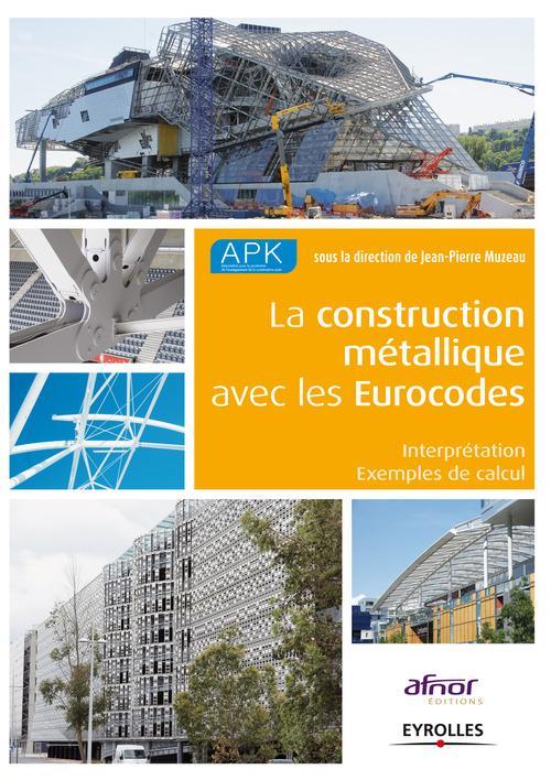 La construction métallique avec les eurocodes ; interprétation, exemples de calculs
