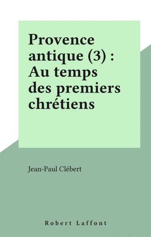 Provence antique (3) : Au temps des premiers chrétiens