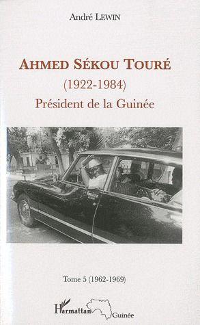 Ahmed Sékou Touré (1922-1984) ; président de la Guinée t.5 (1962-1984)