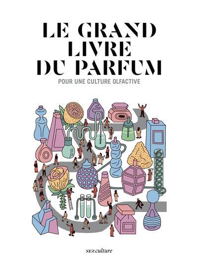 Le grand livre du parfum ; pour une culture olfactive