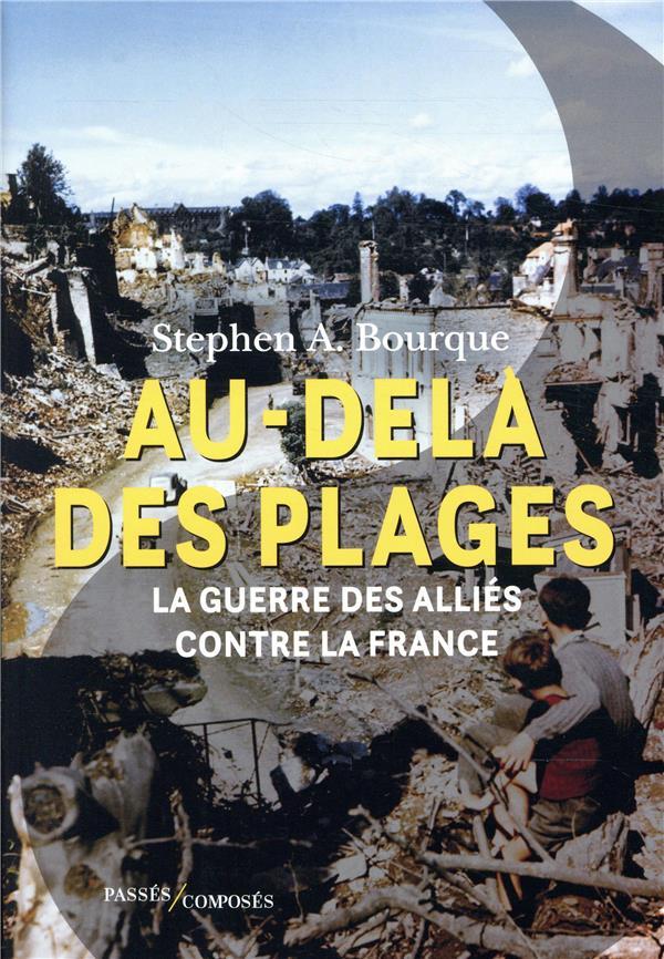 BOURQUE STEPHEN ALAN - AU-DELA DES PLAGES - LA GUERRE DES ALLIES CONTRE LA FRANCE