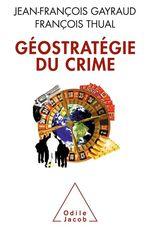 Vente Livre Numérique : Géostratégie du crime  - Jean-François Gayraud - François Thual