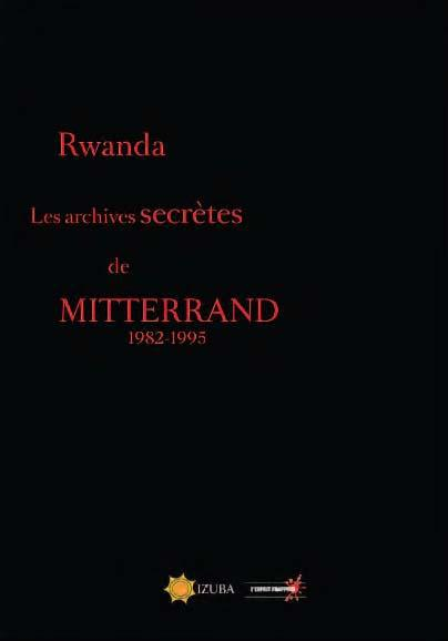Rwanda ; les archives secrètes de Mitterrand ; 1982-1995