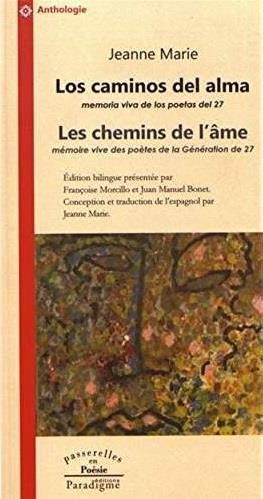 Los caminos del alma, memoria viva de los poetas del 27 ; les chemins de l'âme, mémoire vive des poètes de la génération de 27