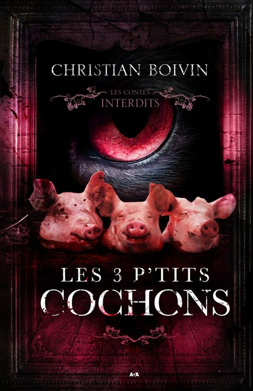 Les 3 p'tits cochons ; les contes interdits