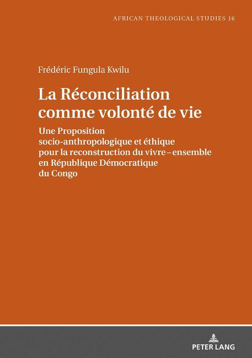 La Réconciliation comme volonté de vie  - Frédéric Fungula Kwilu