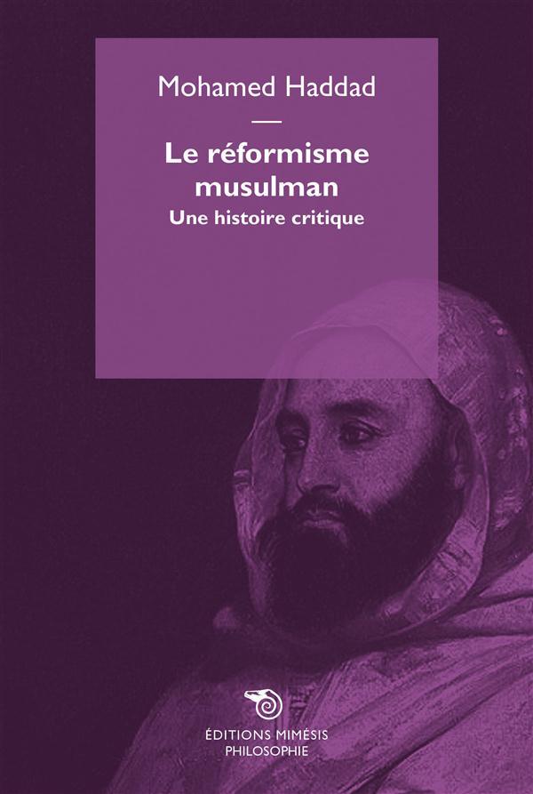 Le Reformisme Musulman ; Une Histoire Critique