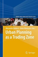 Urban Planning as a Trading Zone  - Alessandro Balducci - Raine Mäntysalo