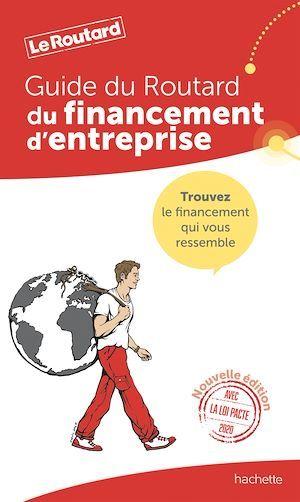 Guide du Routard financement d'entreprise  - Collectif Hachette  - Collectif