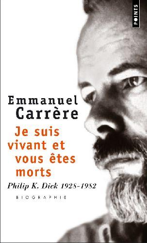 Je suis vivant et vous êtes morts ; Philip K. Dick 1928-1982